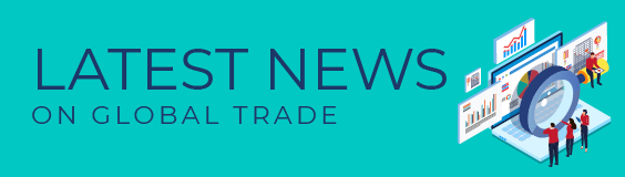 latest global trade news